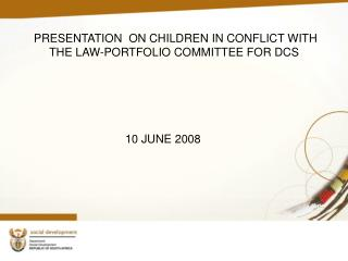 PRESENTATION  ON CHILDREN IN CONFLICT WITH THE LAW-PORTFOLIO COMMITTEE FOR DCS