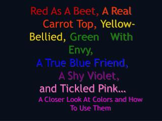 Red As A Beet, A Real Carrot Top,  Yellow-Bellied, Green With Envy, A True Blue Friend,  A Shy Violet, and Tickled Pink