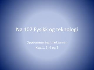 Na 102 Fysikk og teknologi