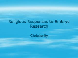 Religious Responses to Embryo Research