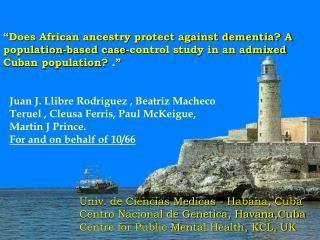 Univ. de Ciencias Medicas - Habana, Cuba Centro Nacional de Genetica, Havana,Cuba