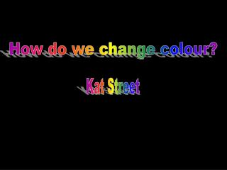 How do we change colour