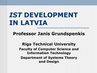 IST  DEVELOPMENT IN LATVIA