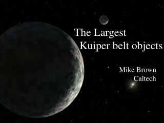 The Largest    Kuiper belt objects