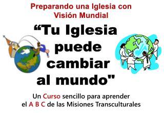 """""""Tu Iglesia  puede  cambiar al mundo"""