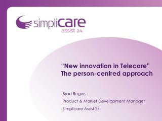 """ New innovation in Telecare "" The person-centred approach"