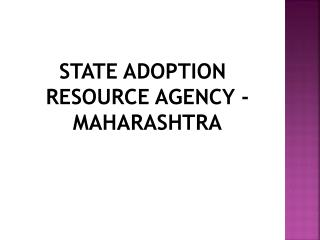STATE ADOPTION RESOURCE AGENCY - MAHARASHTRA