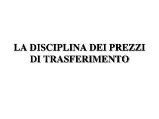 LA DISCIPLINA DEI PREZZI DI TRASFERIMENTO