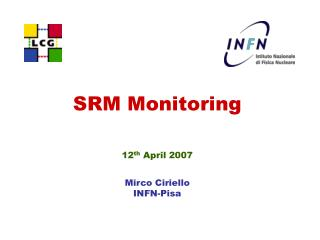 SRM Monitoring 12 th  April 2007 Mirco Ciriello INFN-Pisa