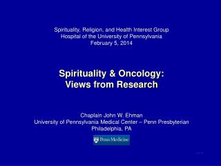 Spirituality, Religion, and Health Interest Group Hospital of the University of Pennsylvania