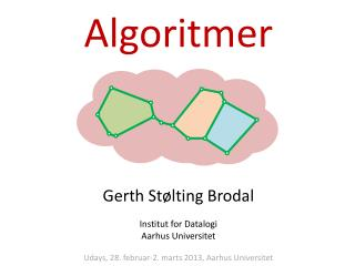 Algoritmer Gerth  St�lting  Brodal Institut for Datalogi Aarhus Universitet