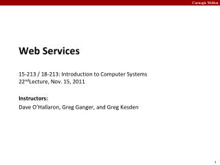 Web Services 15-213 / 18-213: Introduction to Computer Systems 22 nd Lecture, Nov. 15, 2011