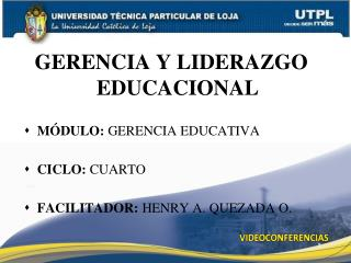 GERENCIA Y LIDERAZGO EDUCACIONAL M�DULO:  GERENCIA EDUCATIVA CICLO:  CUARTO
