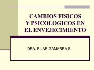 CAMBIOS FISICOS        Y PSICOLOGICOS EN EL ENVEJECIMIENTO