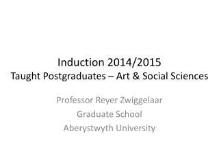 Induction 2014/2015 Taught Postgraduates – Art & Social Sciences