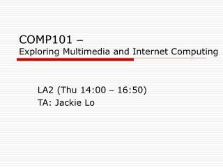 COMP101  � Exploring Multimedia and Internet Computing