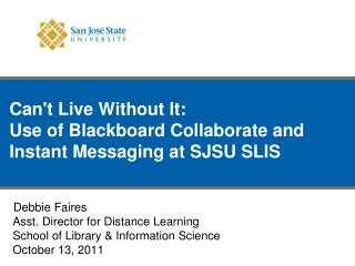 Can't Live Without It:  Use of Blackboard Collaborate and Instant Messaging at SJSU SLIS