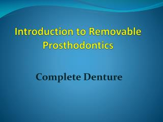 Introduction to Removable  Prosthodontics