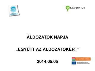 �LDOZATOK NAPJA �EGY�TT AZ �LDOZATOK�RT� 2014.05.05