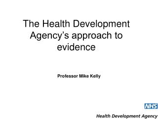 The Health Development Agency s approach to evidence