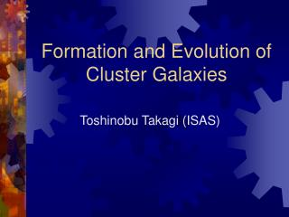 Formation and Evolution of Cluster Galaxies