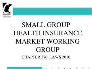 SMALL GROUP HEALTH INSURANCE MARKET WORKING GROUP CHAPTER 370, LAWS 2010