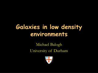Galaxies in low density environments