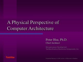 A Physical  Perspective  of Computer Architecture