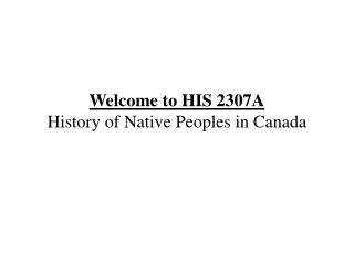 Welcome to HIS 2307A History of Native Peoples in Canada