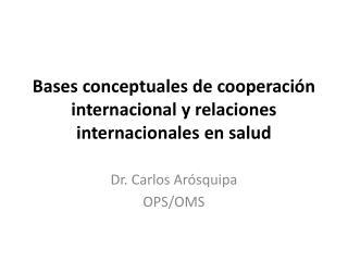 Bases conceptuales de cooperación internacional y relaciones internacionales en salud