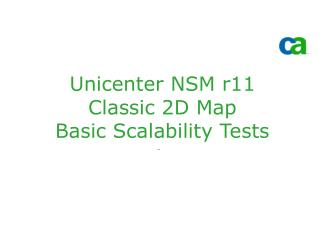 Unicenter NSM r11 Classic 2D Map  Basic Scalability Tests