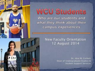 WCU Students Who are our students and what  they  think about their campus experiences