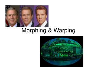 Morphing  Warping