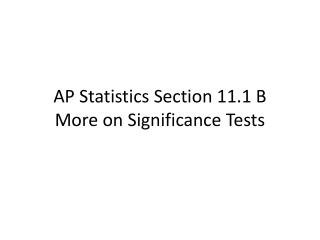 AP Statistics Section 11.1 B More on Significance Tests