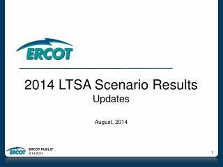 2014 LTSA Scenario Results Updates August, 2014