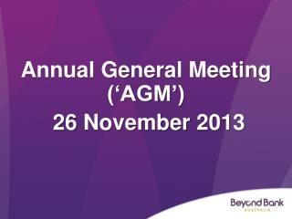 Annual General  Meeting (�AGM�)  26  November  2013