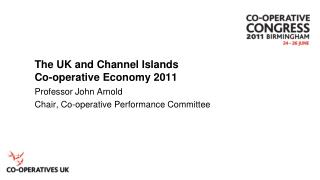 The UK and Channel Islands  Co-operative Economy 2011
