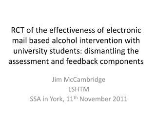 Jim McCambridge LSHTM SSA in York, 11 th  November 2011