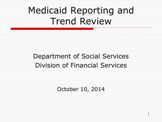 Medicaid Reporting and  Trend Review