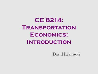 CE 8214: Transportation Economics: Introduction