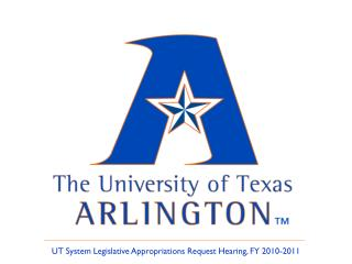 UT System Legislative Appropriations Request Hearing, FY 2010-2011