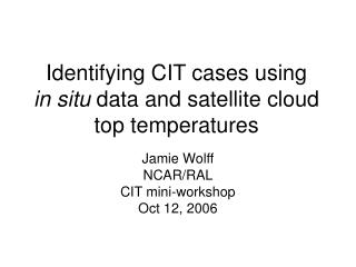 Identifying CIT cases using  in situ  data and satellite cloud top temperatures