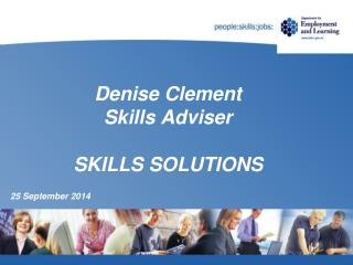Denise Clement Skills Adviser SKILLS SOLUTIONS