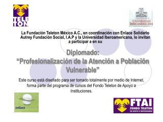 """Diplomado:  """"Profesionalización de la Atención a Población Vulnerable"""""""