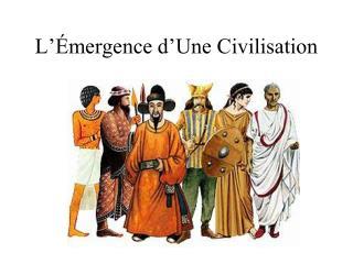 L'Émergence d'Une Civilisation