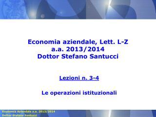 Economia aziendale, Lett. L-Z a.a. 2013/2014 Dottor Stefano Santucci