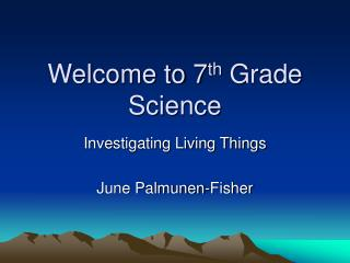 Welcome to 7 th  Grade Science