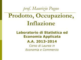 prof. Maurizio Pugno Prodotto, Occupazione, Inflazione