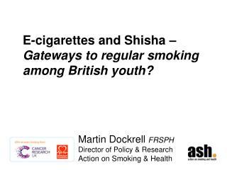 E-cigarettes and Shisha –  Gateways to regular smoking among British youth?