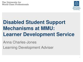 Disabled Student Support Mechanisms at MMU:                  Learner Development Service